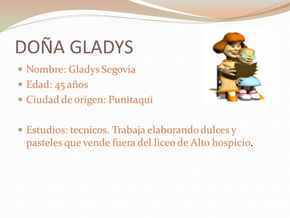 DOÑA GLADYS Nombre: Gladys Segovia Edad: 45 años