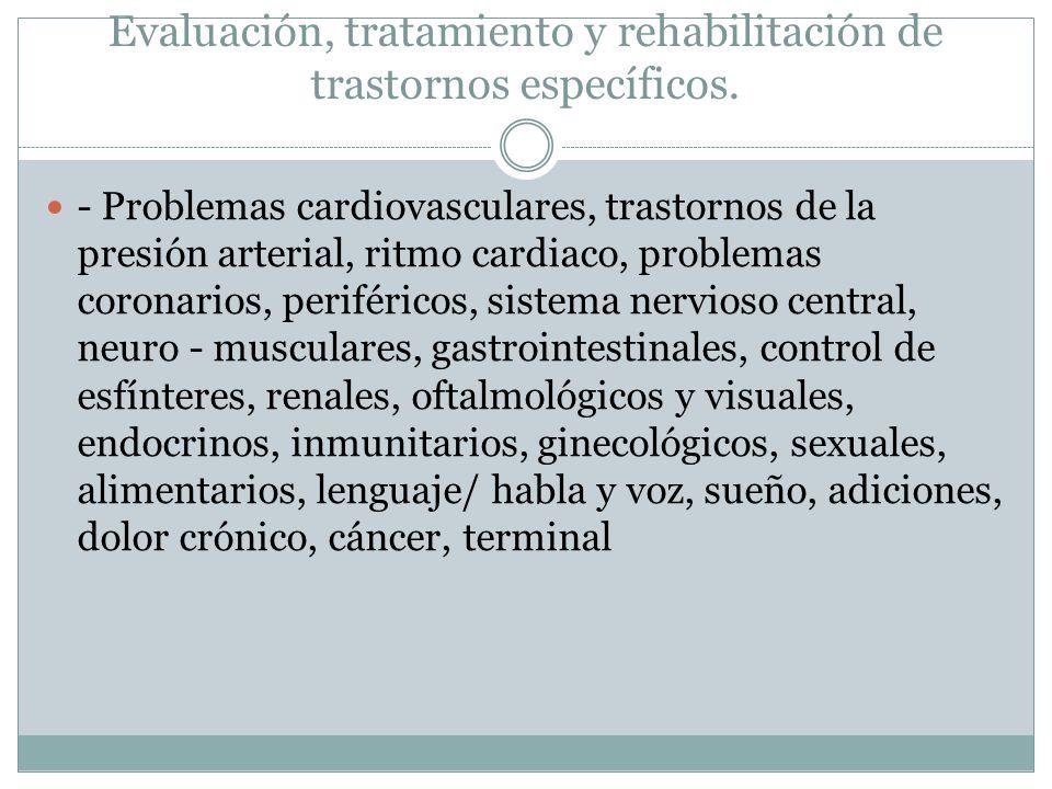 Evaluación, tratamiento y rehabilitación de trastornos específicos.
