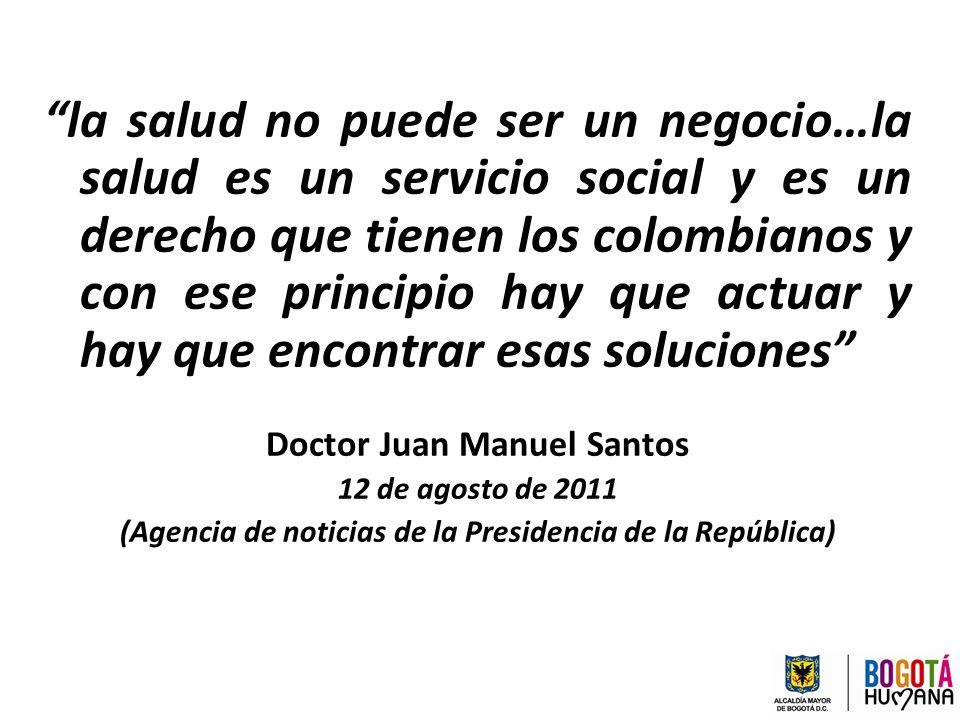 la salud no puede ser un negocio…la salud es un servicio social y es un derecho que tienen los colombianos y con ese principio hay que actuar y hay que encontrar esas soluciones