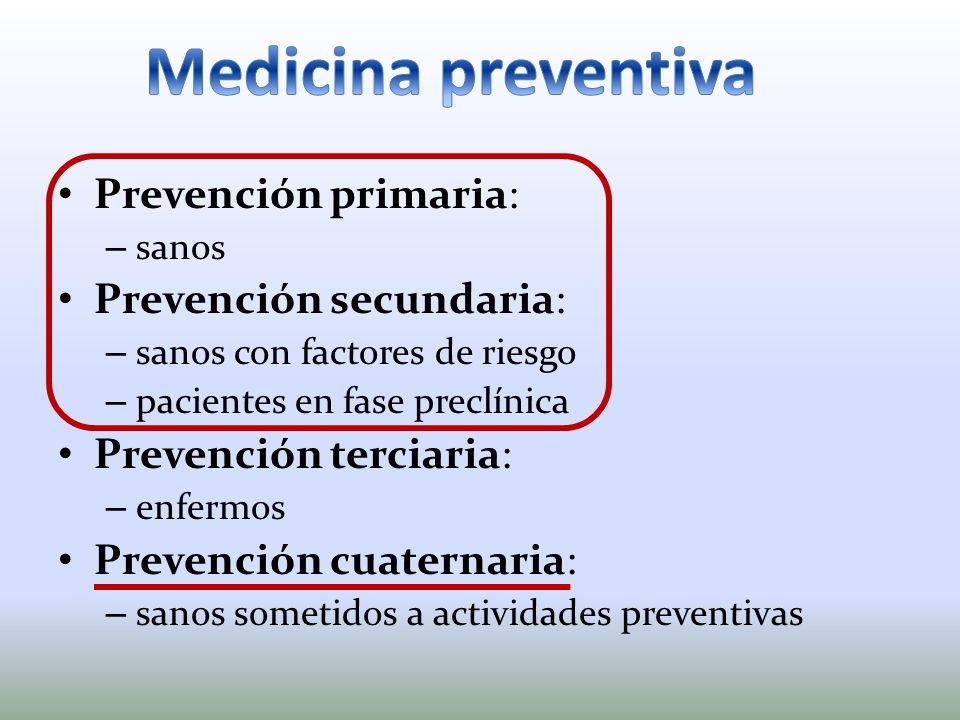 Medicina preventiva Prevención primaria: Prevención secundaria: