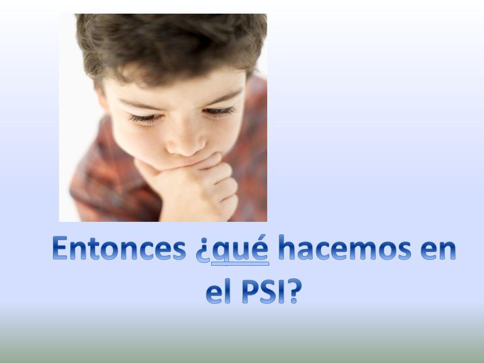 Entonces ¿qué hacemos en el PSI
