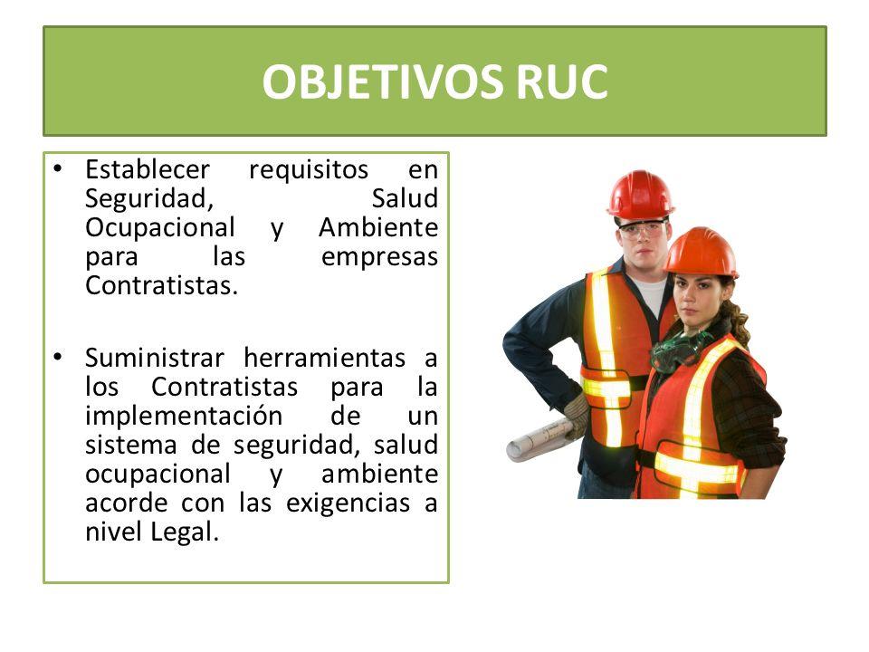 OBJETIVOS RUC Establecer requisitos en Seguridad, Salud Ocupacional y Ambiente para las empresas Contratistas.