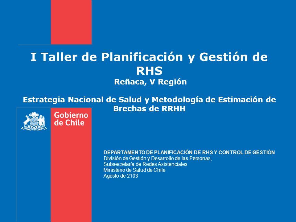 I Taller de Planificación y Gestión de RHS Reñaca, V Región Estrategia Nacional de Salud y Metodología de Estimación de Brechas de RRHH