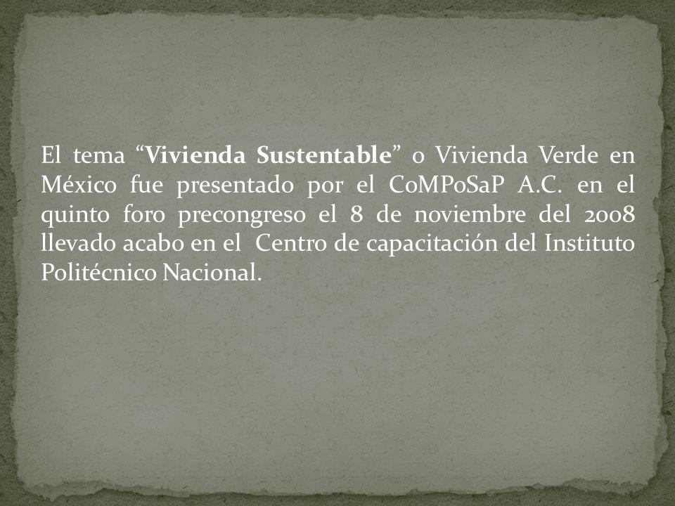 El tema Vivienda Sustentable o Vivienda Verde en México fue presentado por el CoMPoSaP A.C.