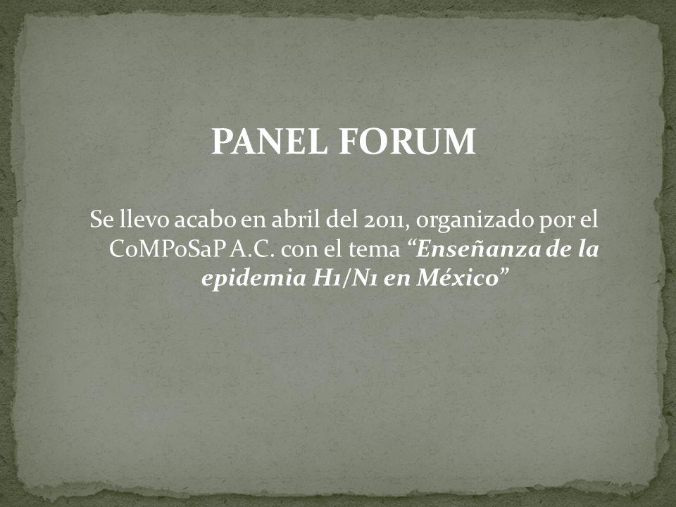 PANEL FORUM Se llevo acabo en abril del 2011, organizado por el CoMPoSaP A.C.