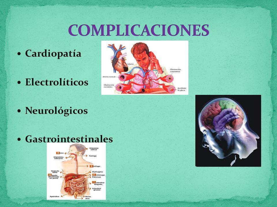 COMPLICACIONES Cardiopatía Electrolíticos Neurológicos