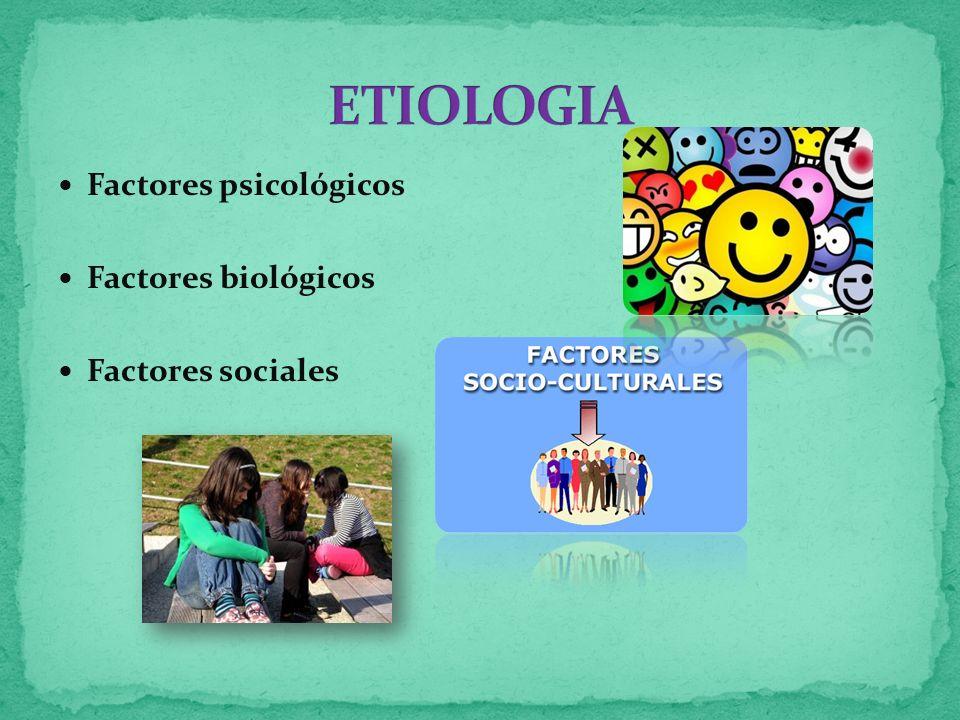 ETIOLOGIA Factores psicológicos Factores biológicos Factores sociales