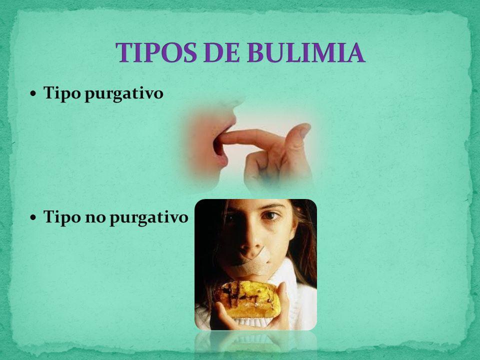 TIPOS DE BULIMIA Tipo purgativo Tipo no purgativo