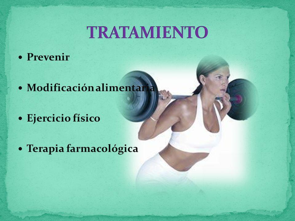 TRATAMIENTO Prevenir Modificación alimentaria Ejercicio físico
