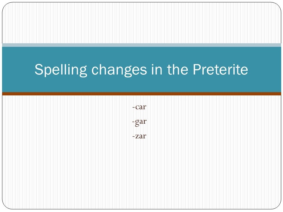 Spelling changes in the Preterite