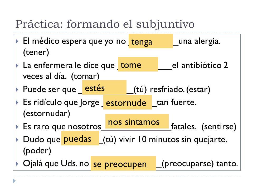 Práctica: formando el subjuntivo