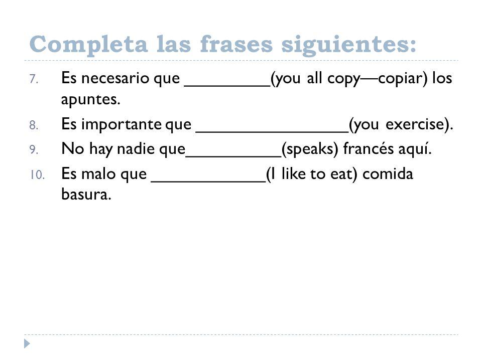 Completa las frases siguientes: