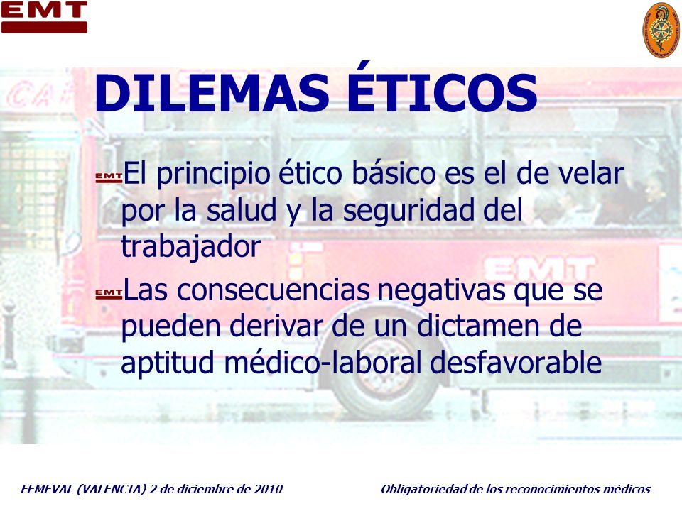 DILEMAS ÉTICOS El principio ético básico es el de velar por la salud y la seguridad del trabajador.