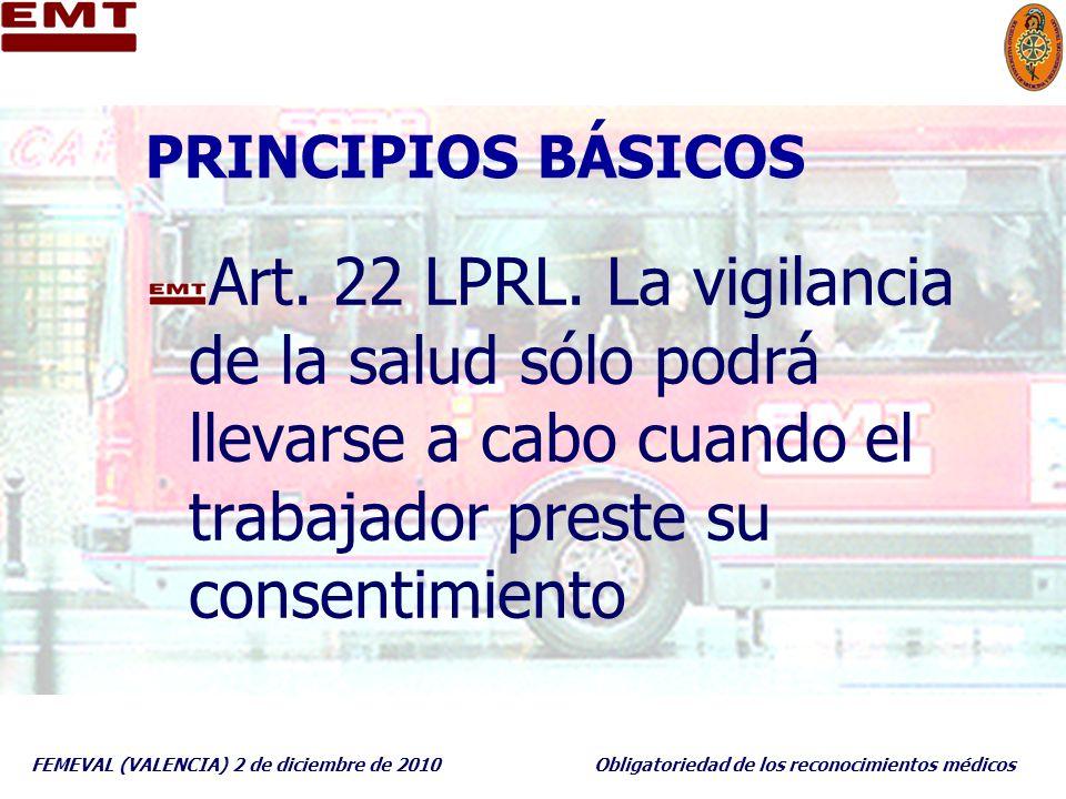 PRINCIPIOS BÁSICOS Art. 22 LPRL. La vigilancia de la salud sólo podrá llevarse a cabo cuando el trabajador preste su consentimiento.