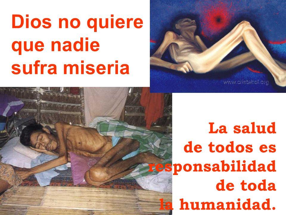 Dios no quiere que nadie sufra miseria La salud de todos es