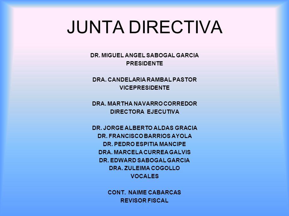 JUNTA DIRECTIVA DR. MIGUEL ANGEL SABOGAL GARCIA PRESIDENTE