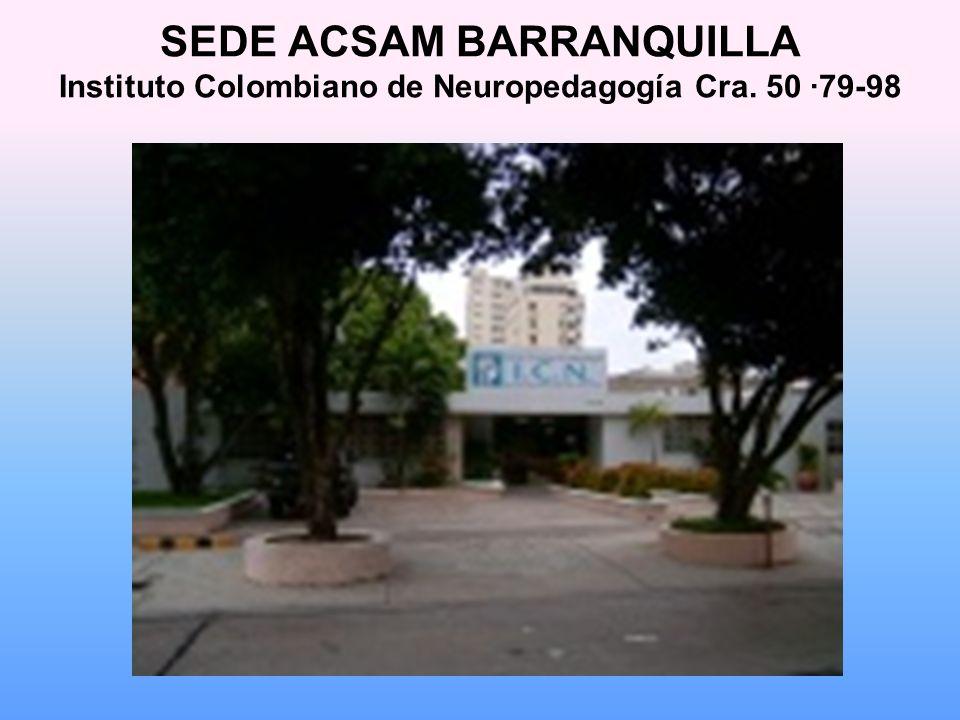 SEDE ACSAM BARRANQUILLA Instituto Colombiano de Neuropedagogía Cra