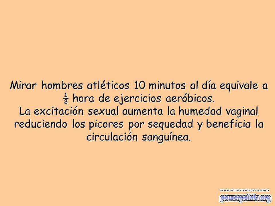 Mirar hombres atléticos 10 minutos al día equivale a ½ hora de ejercicios aeróbicos.