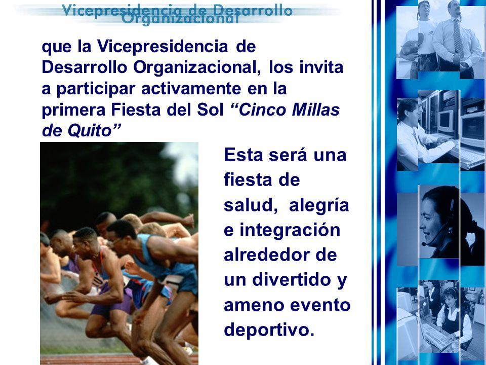 que la Vicepresidencia de Desarrollo Organizacional, los invita a participar activamente en la primera Fiesta del Sol Cinco Millas de Quito
