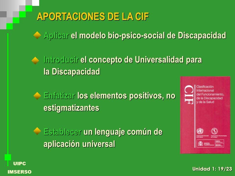 APORTACIONES DE LA CIF Aplicar el modelo bio-psico-social de Discapacidad. Introducir el concepto de Universalidad para.