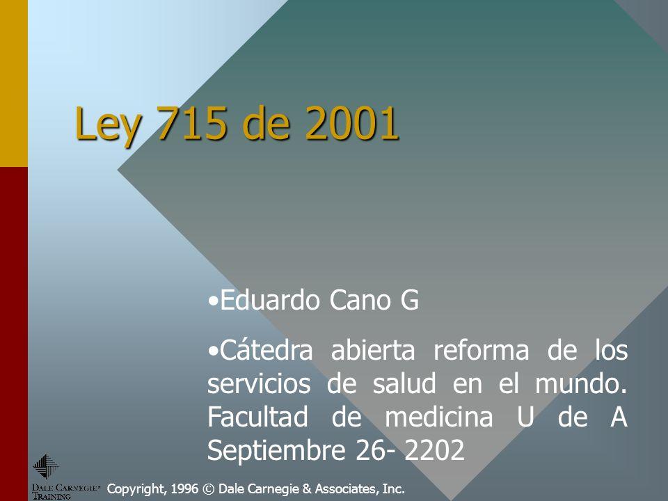 Ley 715 de 2001 Eduardo Cano G. Cátedra abierta reforma de los servicios de salud en el mundo. Facultad de medicina U de A Septiembre 26- 2202.
