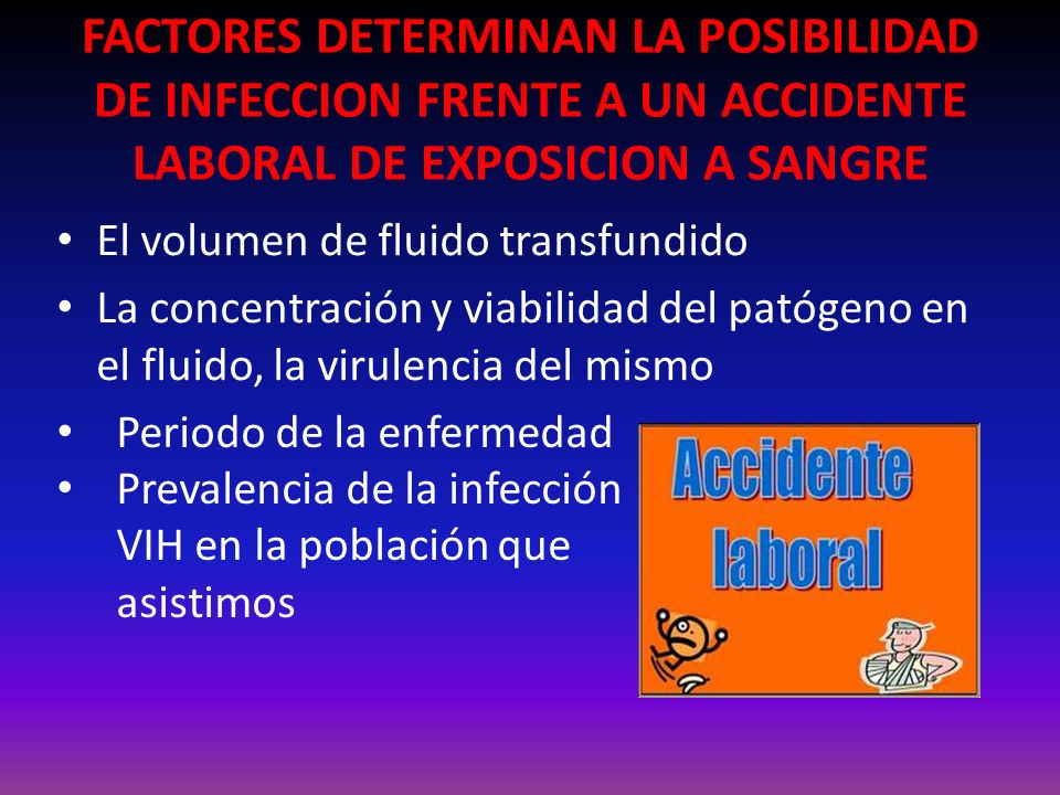 FACTORES DETERMINAN LA POSIBILIDAD DE INFECCION FRENTE A UN ACCIDENTE LABORAL DE EXPOSICION A SANGRE