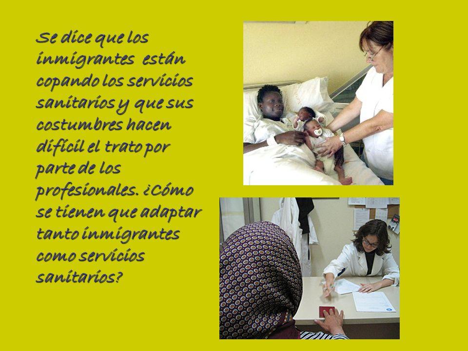 Se dice que los inmigrantes están copando los servicios sanitarios y que sus costumbres hacen difícil el trato por parte de los profesionales.