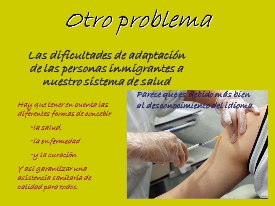 Otro problema Las dificultades de adaptación de las personas inmigrantes a nuestro sistema de salud.