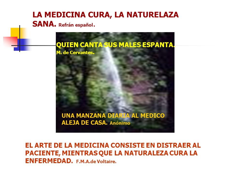 LA MEDICINA CURA, LA NATURELAZA SANA. Refrán español.