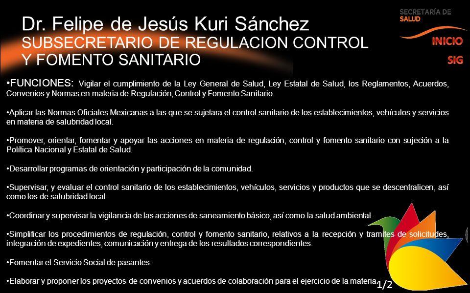 Dr. Felipe de Jesús Kuri Sánchez SUBSECRETARIO DE REGULACION CONTROL Y FOMENTO SANITARIO