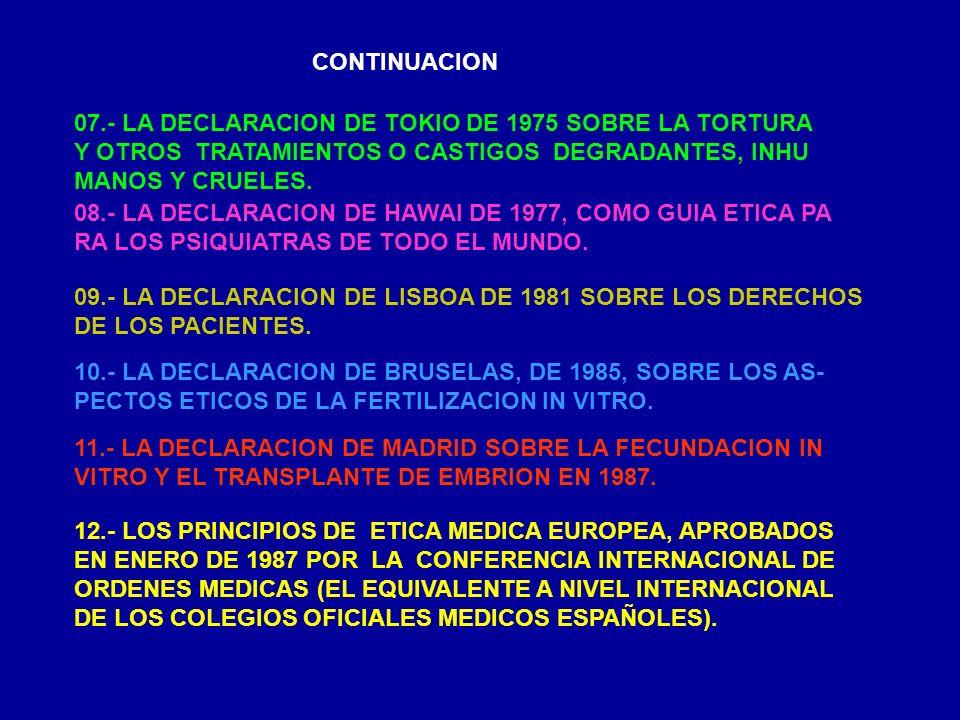 CONTINUACION 07.- LA DECLARACION DE TOKIO DE 1975 SOBRE LA TORTURA Y OTROS TRATAMIENTOS O CASTIGOS DEGRADANTES, INHU MANOS Y CRUELES.