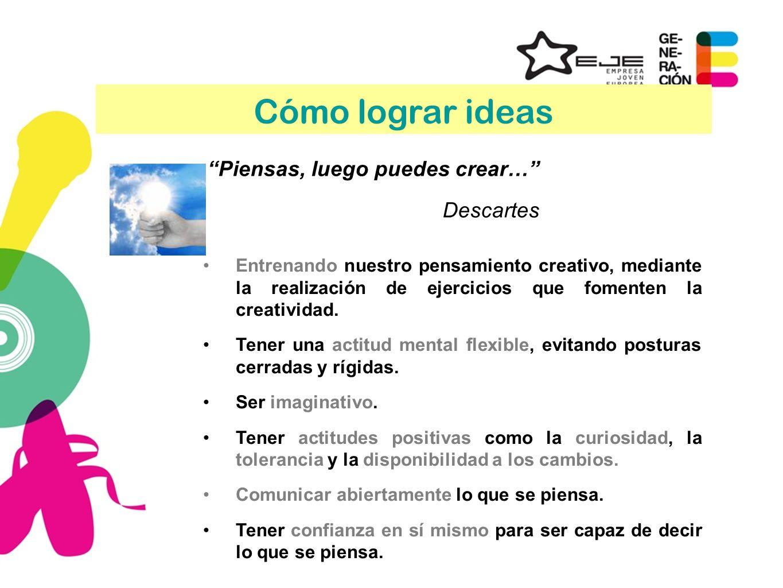 Cómo lograr ideas Piensas, luego puedes crear… Descartes