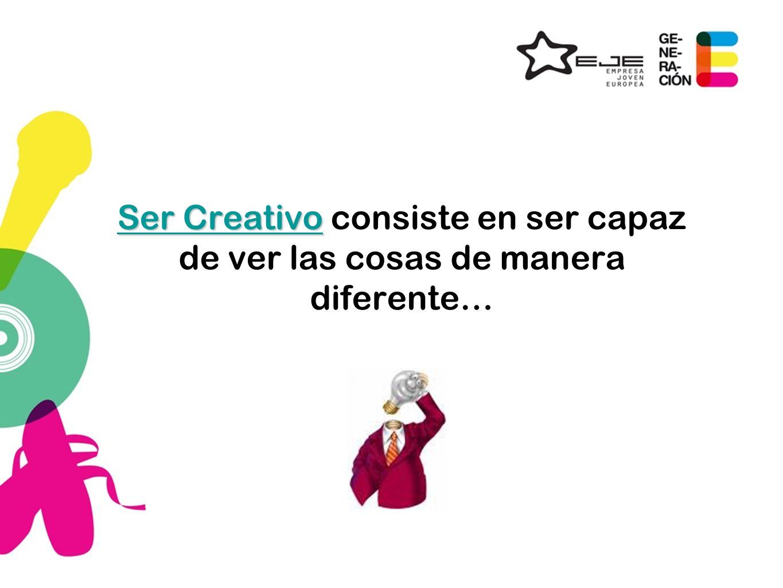 Ser Creativo consiste en ser capaz de ver las cosas de manera diferente…