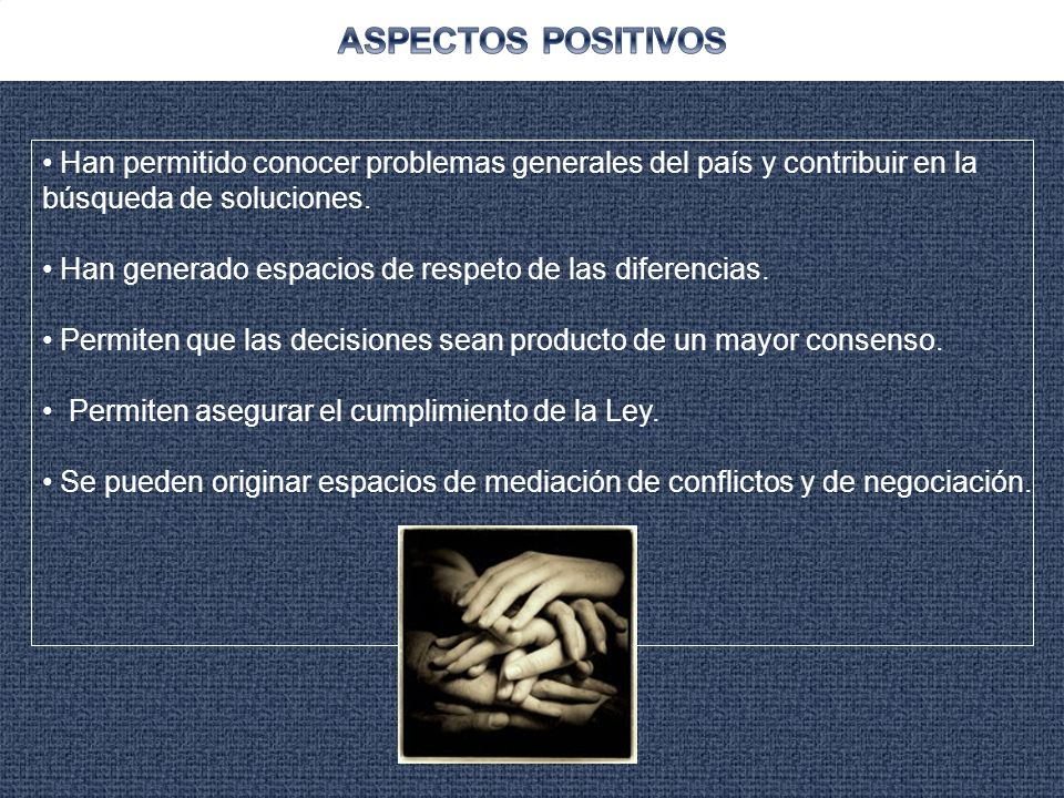 ASPECTOS POSITIVOS Han permitido conocer problemas generales del país y contribuir en la. búsqueda de soluciones.