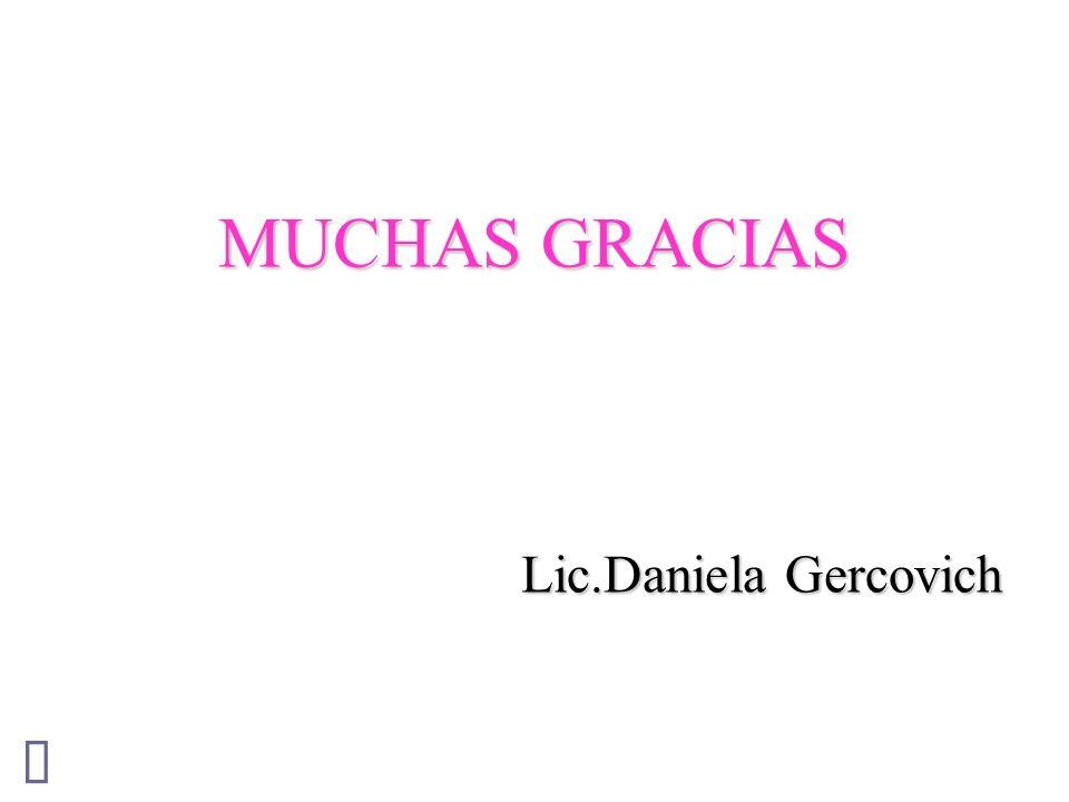 MUCHAS GRACIAS Lic.Daniela Gercovich Û