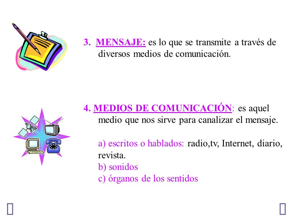 3. MENSAJE: es lo que se transmite a través de diversos medios de comunicación.