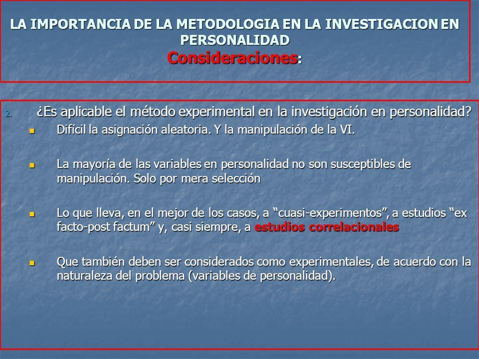 LA IMPORTANCIA DE LA METODOLOGIA EN LA INVESTIGACION EN PERSONALIDAD Consideraciones: