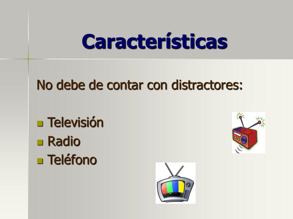 Características No debe de contar con distractores: Televisión Radio