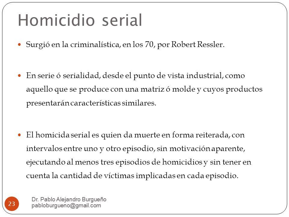 Homicidio serial Surgió en la criminalística, en los 70, por Robert Ressler.