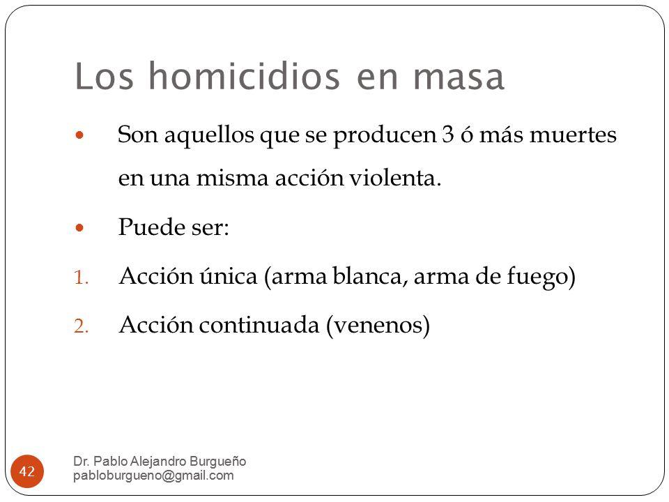 Los homicidios en masa Son aquellos que se producen 3 ó más muertes en una misma acción violenta. Puede ser: