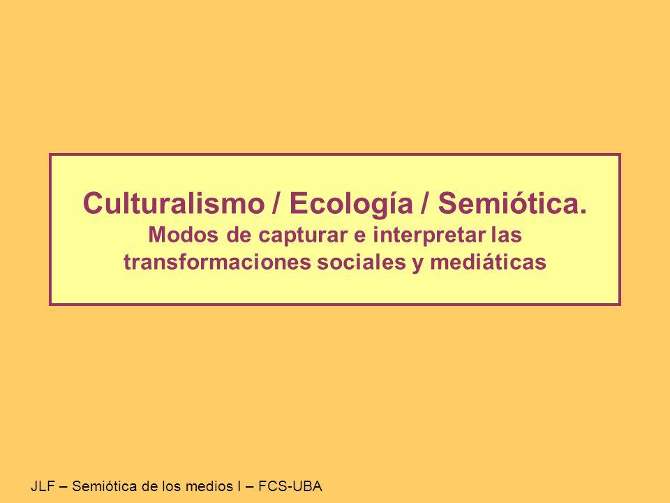 Culturalismo / Ecología / Semiótica