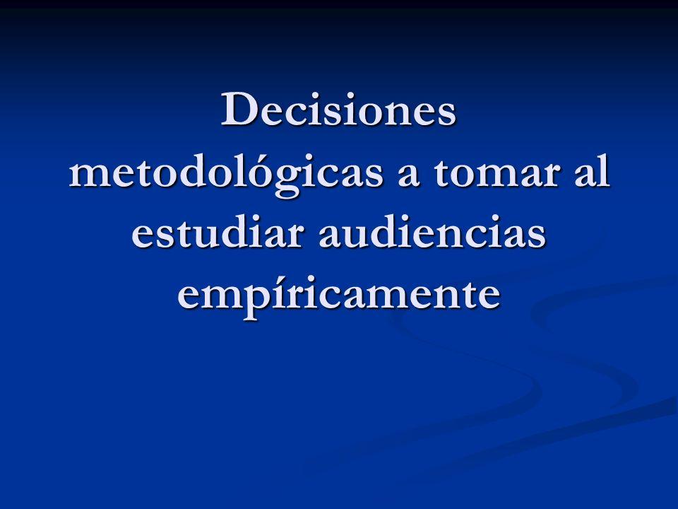 Decisiones metodológicas a tomar al estudiar audiencias empíricamente