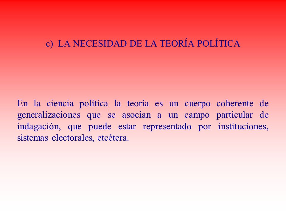 c) LA NECESIDAD DE LA TEORÍA POLÍTICA