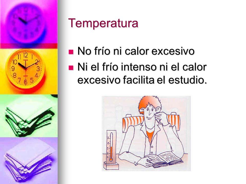 Temperatura No frío ni calor excesivo