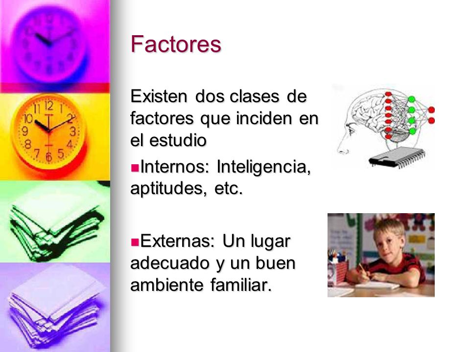 Factores Existen dos clases de factores que inciden en el estudio