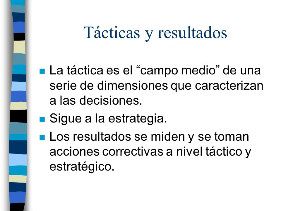 Tácticas y resultados La táctica es el campo medio de una serie de dimensiones que caracterizan a las decisiones.