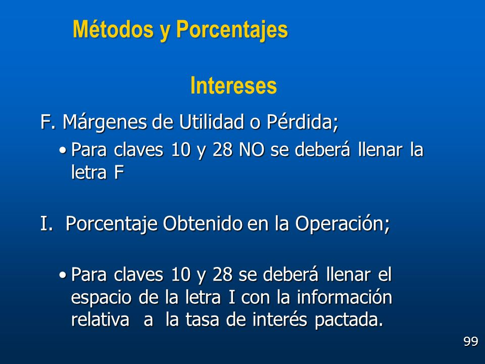 Métodos y Porcentajes Intereses F. Márgenes de Utilidad o Pérdida;