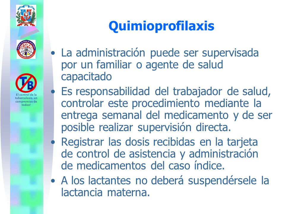 Quimioprofilaxis La administración puede ser supervisada por un familiar o agente de salud capacitado.
