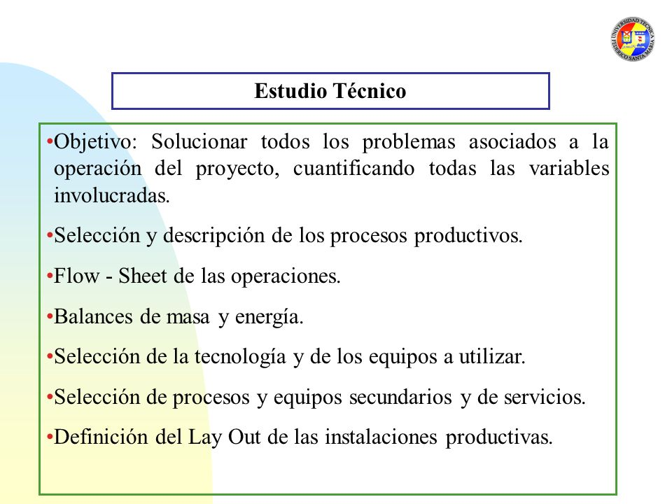Estudio Técnico Objetivo: Solucionar todos los problemas asociados a la operación del proyecto, cuantificando todas las variables involucradas.