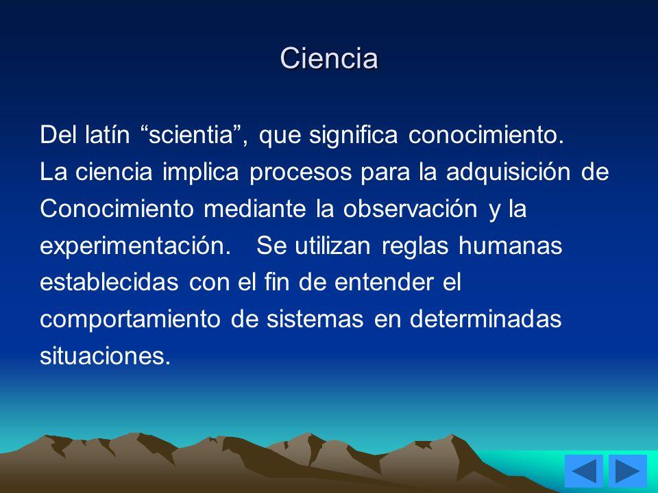 Ciencia Del latín scientia , que significa conocimiento.